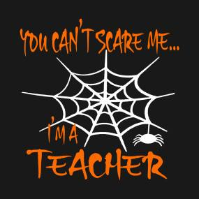 you-cant-scare-me-im-a-teacher